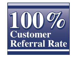 100% Customer Referral Rate!